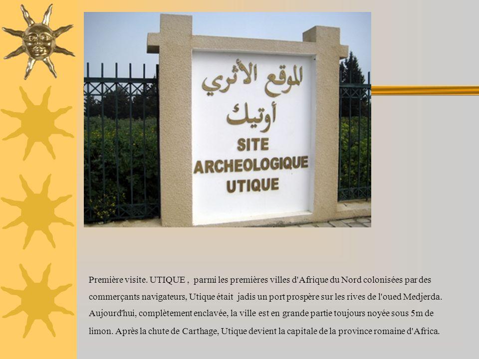 Première visite. UTIQUE, parmi les premières villes d'Afrique du Nord colonisées par des commerçants navigateurs, Utique était jadis un port prospère