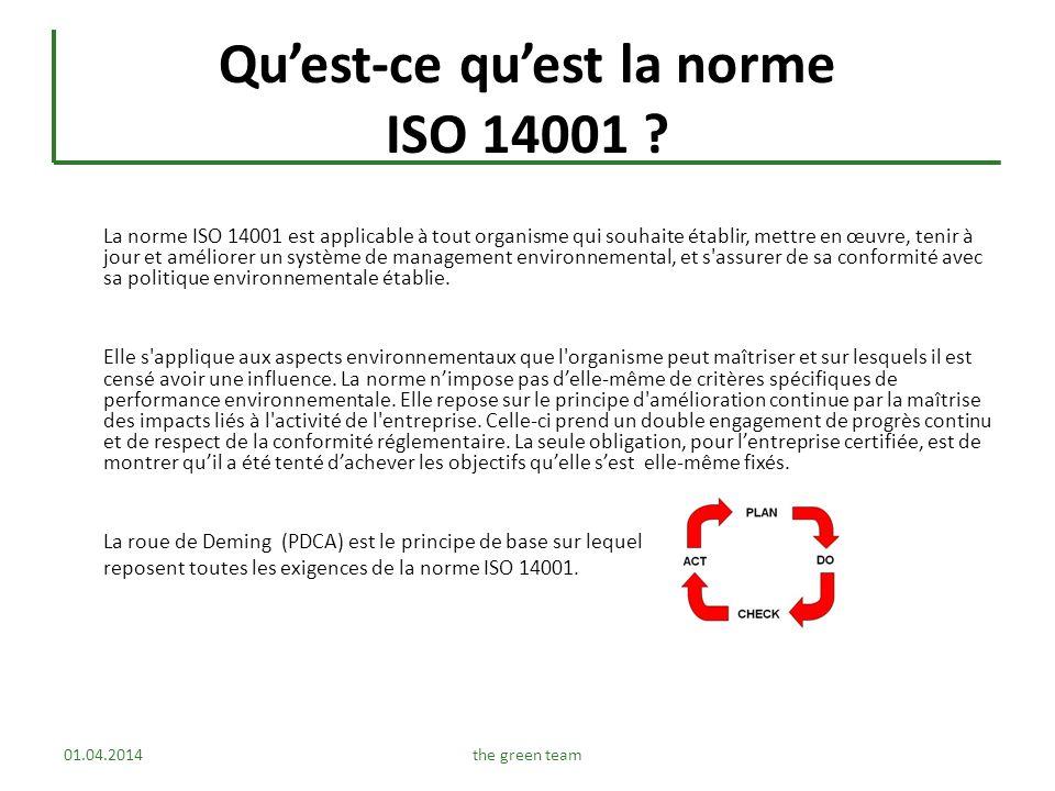 Quest-ce quest la norme ISO 14001 ? La norme ISO 14001 est applicable à tout organisme qui souhaite établir, mettre en œuvre, tenir à jour et améliore
