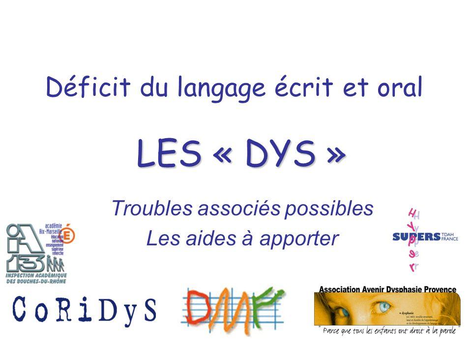 Déficit du langage écrit et oral LES « DYS » Troubles associés possibles Les aides à apporter