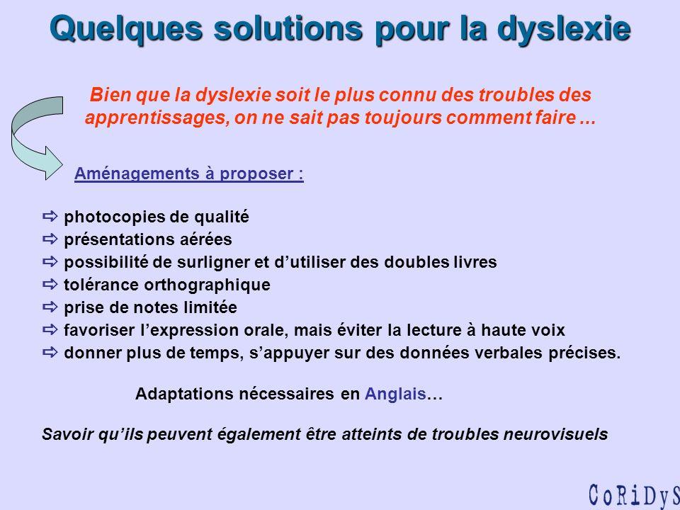 Quelques solutions pour la dyslexie Quelques solutions pour la dyslexie Bien que la dyslexie soit le plus connu des troubles des apprentissages, on ne