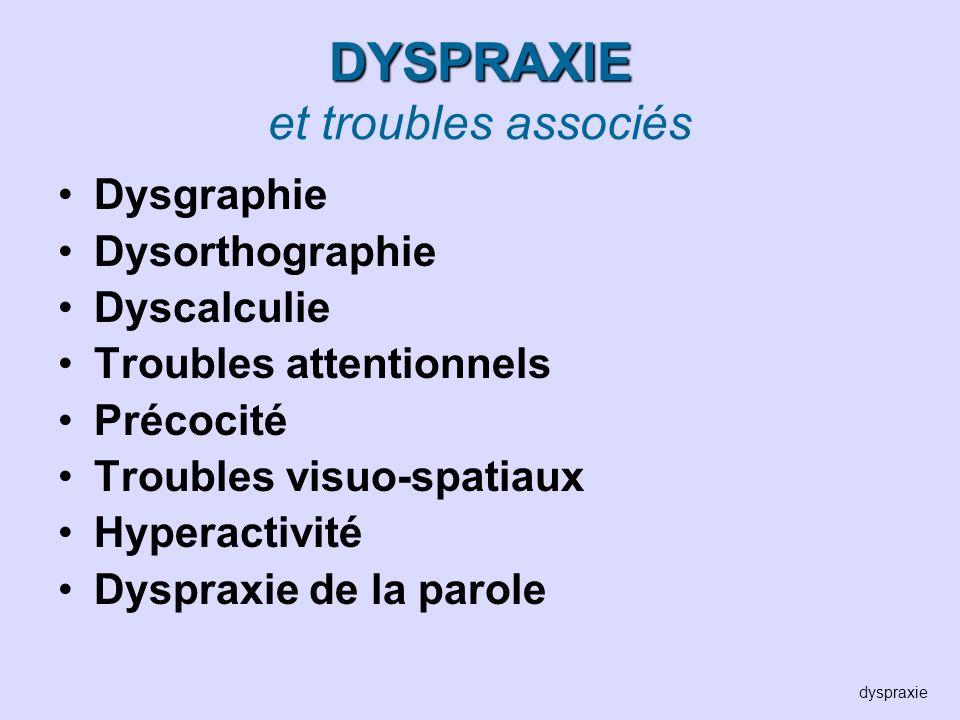 DYSPRAXIE DYSPRAXIE et troubles associés Dysgraphie Dysorthographie Dyscalculie Troubles attentionnels Précocité Troubles visuo-spatiaux Hyperactivité
