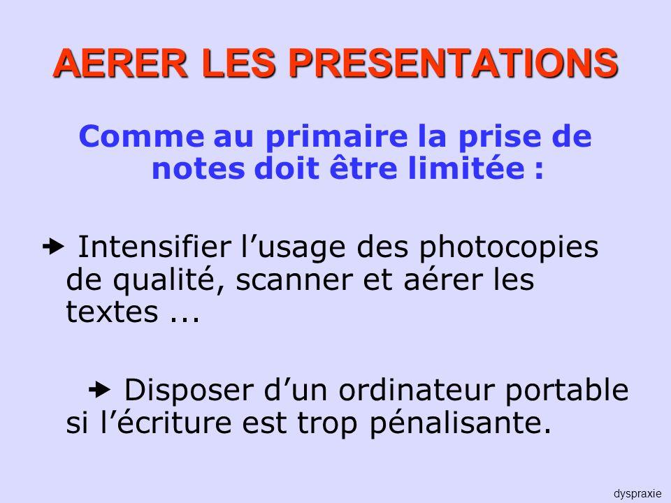 AERER LES PRESENTATIONS Comme au primaire la prise de notes doit être limitée : Intensifier lusage des photocopies de qualité, scanner et aérer les te