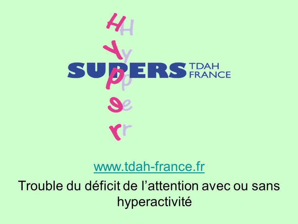 www.tdah-france.fr Trouble du déficit de lattention avec ou sans hyperactivité