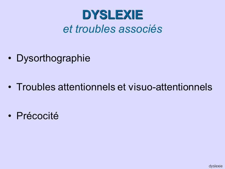 DYSLEXIE DYSLEXIE et troubles associés Dysorthographie Troubles attentionnels et visuo-attentionnels Précocité dyslexie