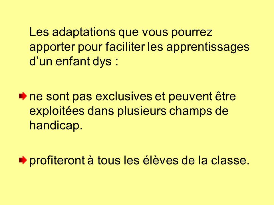 Les adaptations que vous pourrez apporter pour faciliter les apprentissages dun enfant dys : ne sont pas exclusives et peuvent être exploitées dans pl