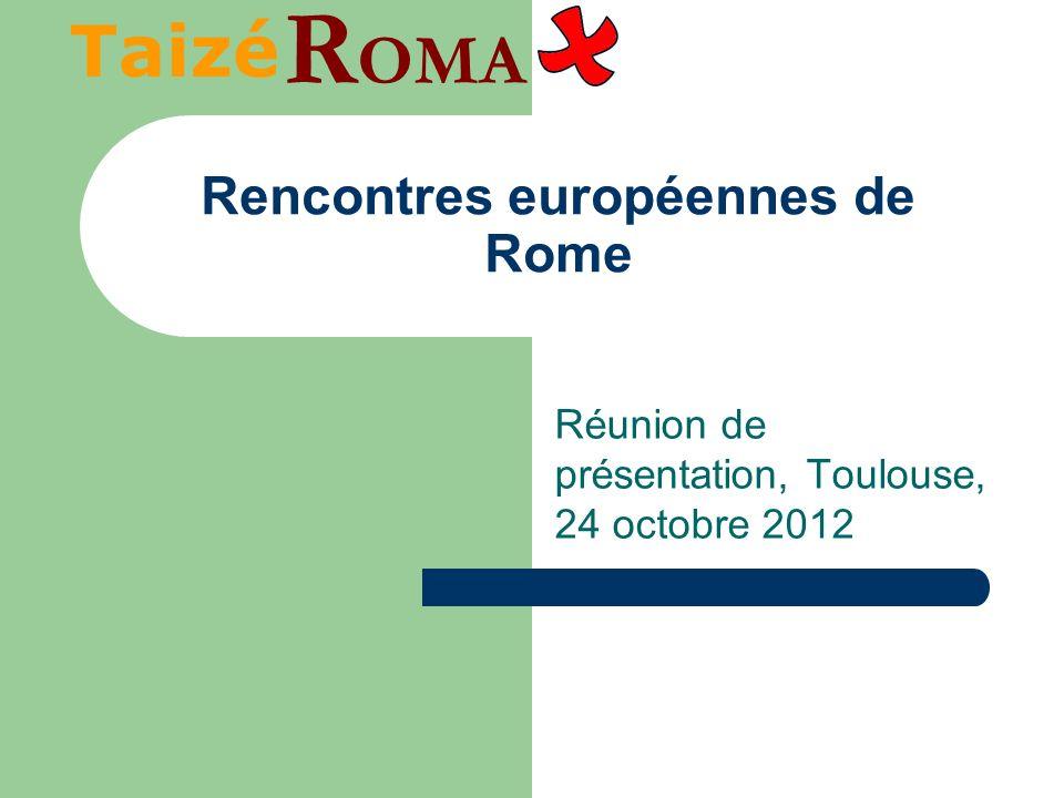 Rencontres européennes de Rome Réunion de présentation, Toulouse, 24 octobre 2012 Taizé R OMA