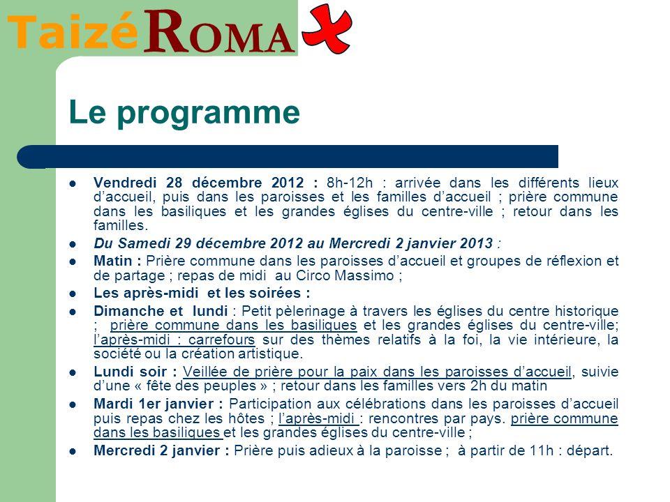 Taizé R OMA Le programme Vendredi 28 décembre 2012 : 8h-12h : arrivée dans les différents lieux daccueil, puis dans les paroisses et les familles dacc
