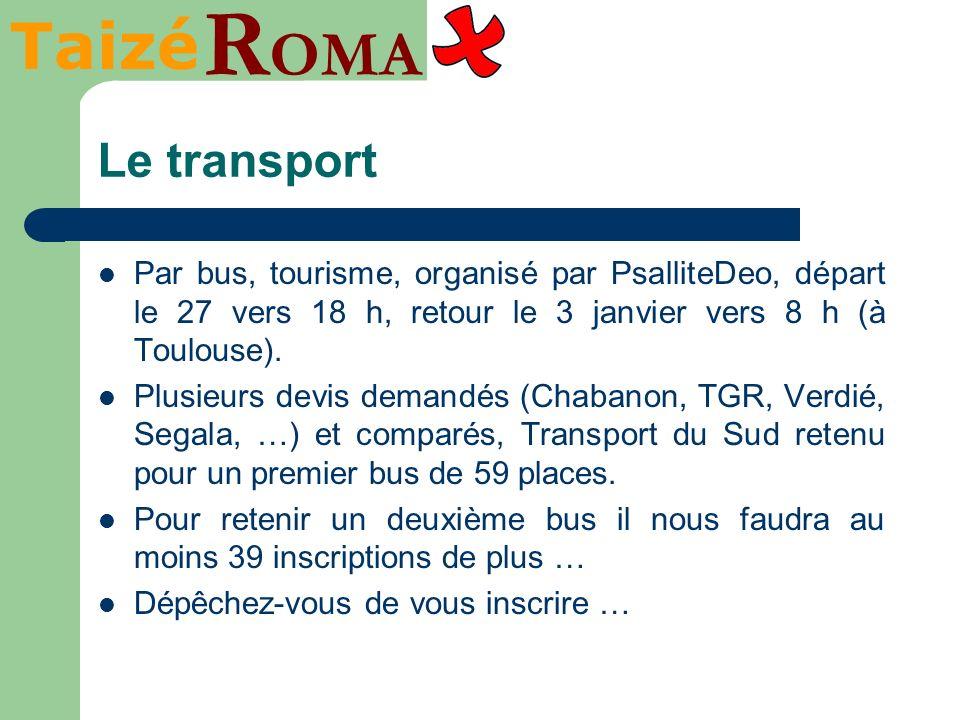 Taizé R OMA Le transport Par bus, tourisme, organisé par PsalliteDeo, départ le 27 vers 18 h, retour le 3 janvier vers 8 h (à Toulouse). Plusieurs dev