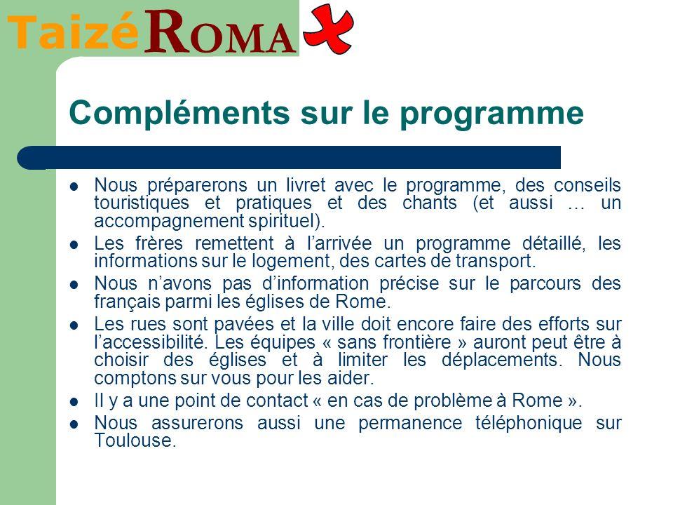 Taizé R OMA Compléments sur le programme Nous préparerons un livret avec le programme, des conseils touristiques et pratiques et des chants (et aussi … un accompagnement spirituel).