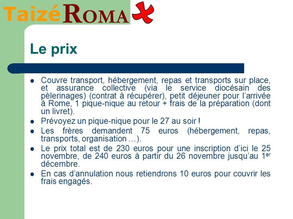 Taizé R OMA Le prix Couvre transport, hébergement, repas et transports sur place, et assurance collective (via le service diocésain des pèlerinages) (
