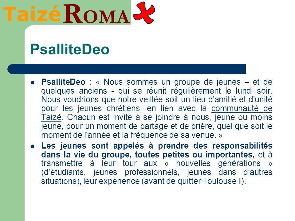 Taizé R OMA PsalliteDeo PsalliteDeo : « Nous sommes un groupe de jeunes – et de quelques anciens - qui se réunit régulièrement le lundi soir.