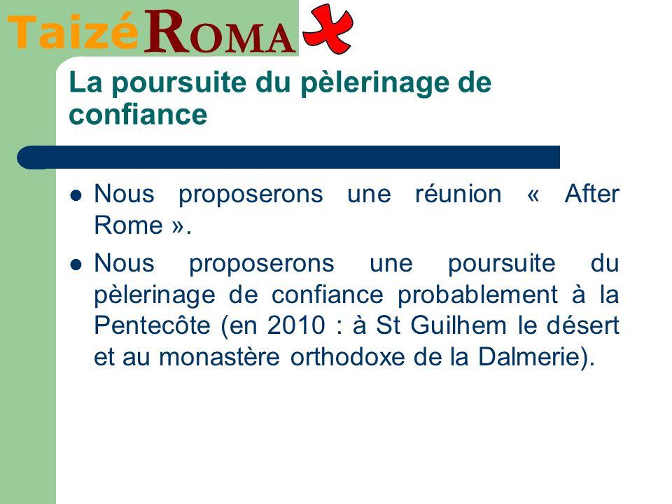 Taizé R OMA La poursuite du pèlerinage de confiance Nous proposerons une réunion « After Rome ». Nous proposerons une poursuite du pèlerinage de confi