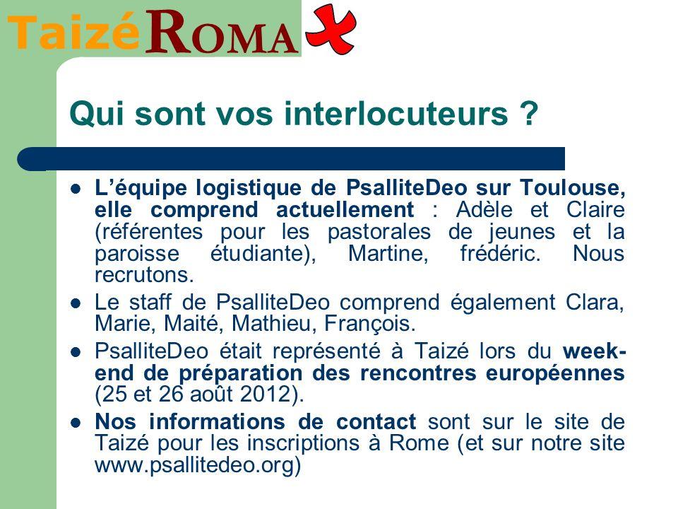 Taizé R OMA Qui sont vos interlocuteurs ? Léquipe logistique de PsalliteDeo sur Toulouse, elle comprend actuellement : Adèle et Claire (référentes pou