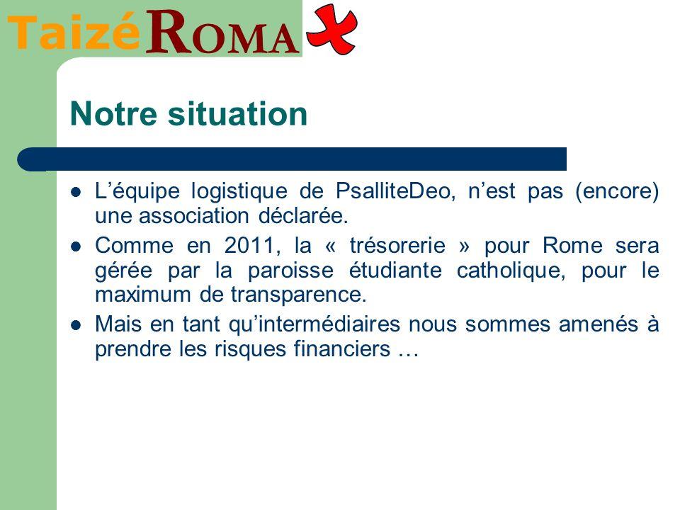 Taizé R OMA Notre situation Léquipe logistique de PsalliteDeo, nest pas (encore) une association déclarée. Comme en 2011, la « trésorerie » pour Rome