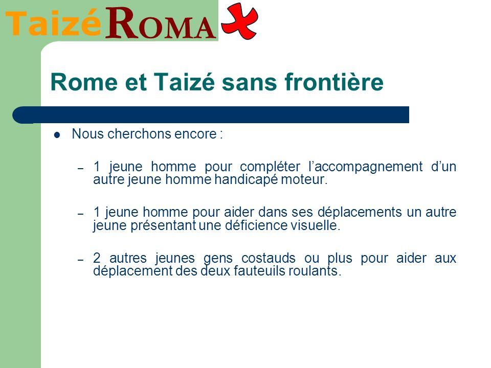 Taizé R OMA Rome et Taizé sans frontière Nous cherchons encore : – 1 jeune homme pour compléter laccompagnement dun autre jeune homme handicapé moteur.