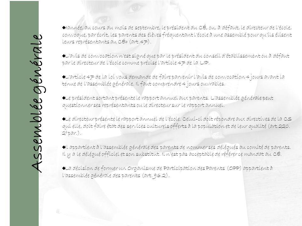 Assemblée générale «année, au cours du mois de septembre, le président du CÉ, ou, à défaut, le directeur de lécole, convoque, par écrit, les parents des élèves fréquentant lécole à une assemblé pour quils élisent leurs représentants au CÉ» (art.47).