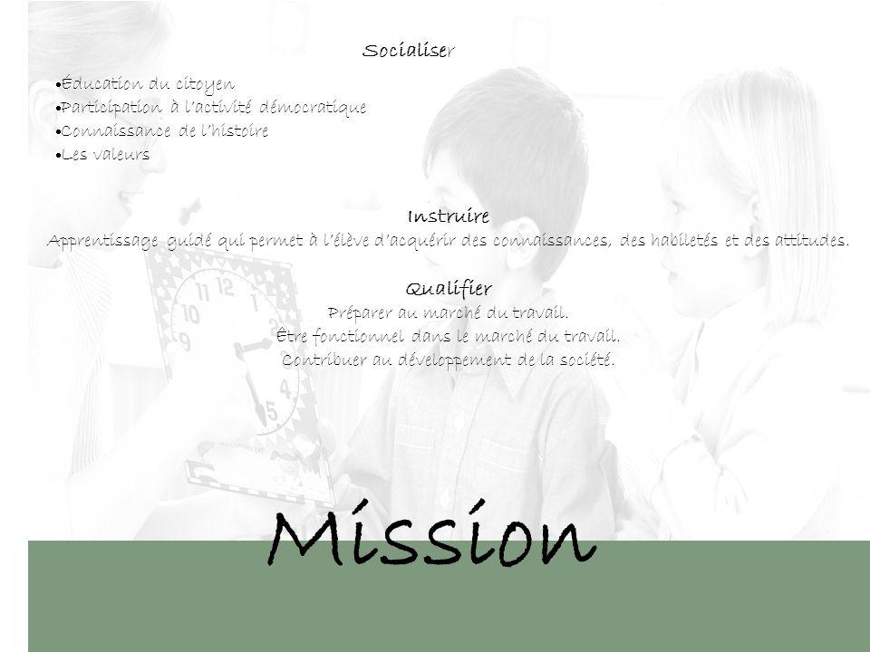 Mission Socialiser Instruire Apprentissage guidé qui permet à lélève dacquérir des connaissances, des habiletés et des attitudes.