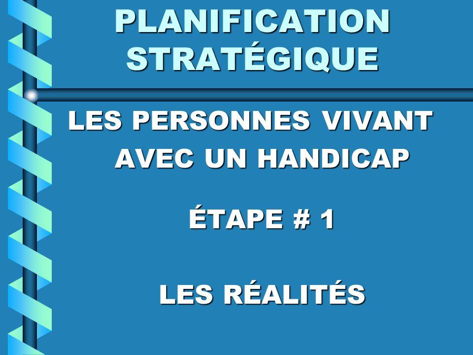 PLANIFICATION STRATÉGIQUE LES PERSONNES VIVANT AVEC UN HANDICAP ÉTAPE # 1 LES RÉALITÉS
