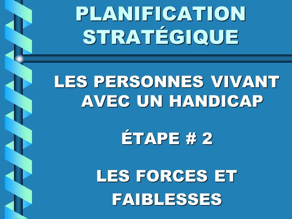 PLANIFICATION STRATÉGIQUE LES PERSONNES VIVANT AVEC UN HANDICAP ÉTAPE # 2 LES FORCES ET FAIBLESSES
