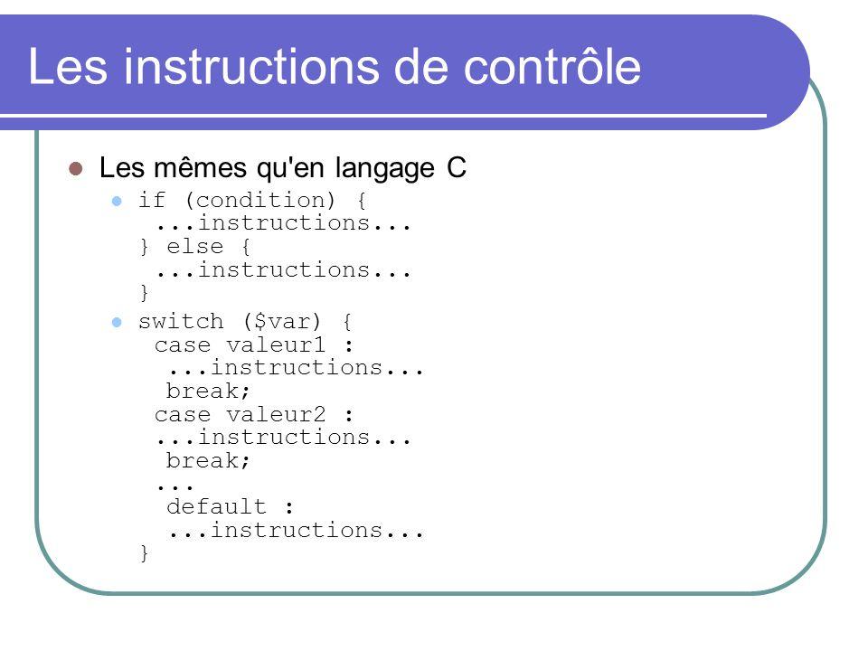 Les instructions de contrôle Les mêmes qu en langage C if (condition) {...instructions...