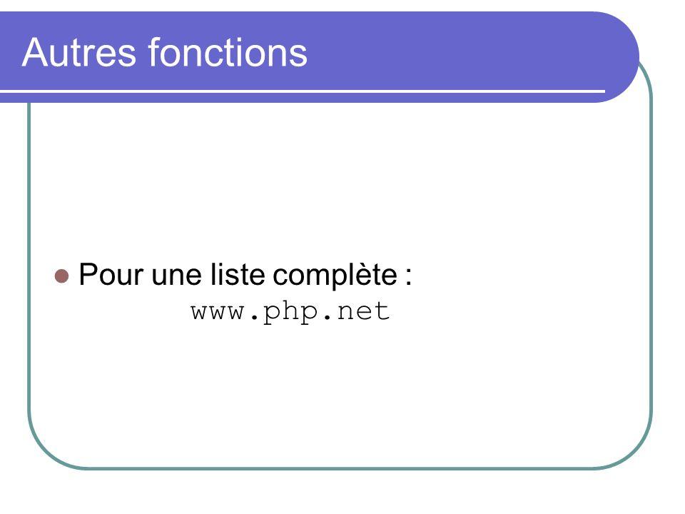 Autres fonctions Pour une liste complète : www.php.net