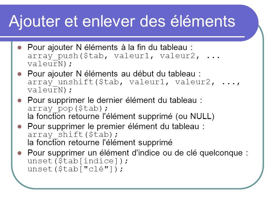 Ajouter et enlever des éléments Pour ajouter N éléments à la fin du tableau : array_push($tab, valeur1, valeur2,...