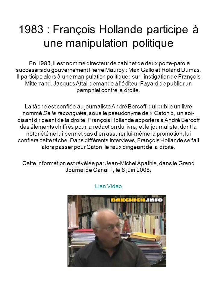 1983 : François Hollande participe à une manipulation politique En 1983, il est nommé directeur de cabinet de deux porte-parole successifs du gouvernement Pierre Mauroy : Max Gallo et Roland Dumas.