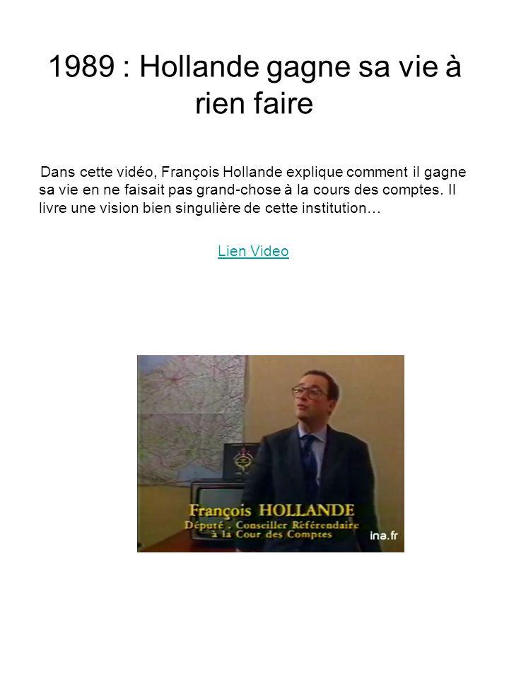 1989 : Hollande gagne sa vie à rien faire Dans cette vidéo, François Hollande explique comment il gagne sa vie en ne faisait pas grand-chose à la cours des comptes.