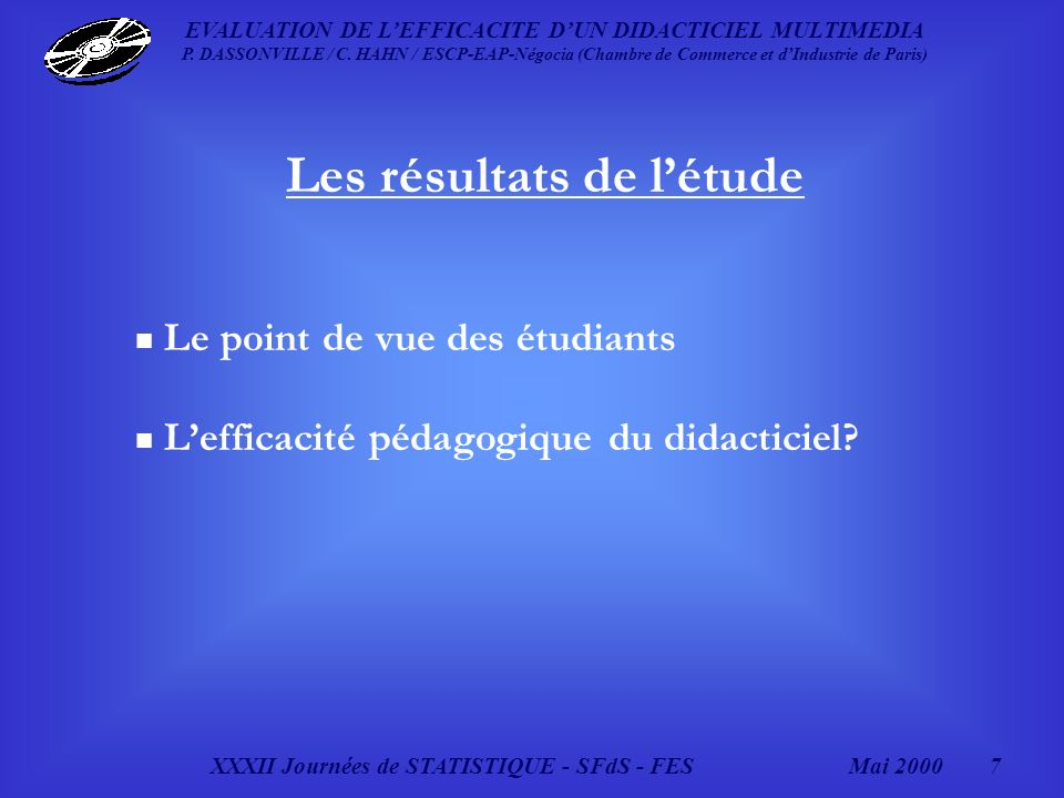 XXXII Journées de STATISTIQUE - SFdS - FESMai 2000 7 EVALUATION DE LEFFICACITE DUN DIDACTICIEL MULTIMEDIA P.