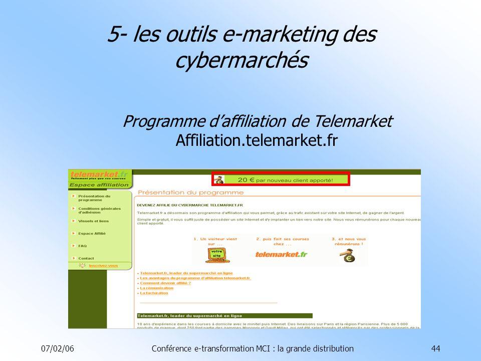 07/02/06Conférence e-transformation MCI : la grande distribution44 5- les outils e-marketing des cybermarchés Programme daffiliation de Telemarket Affiliation.telemarket.fr