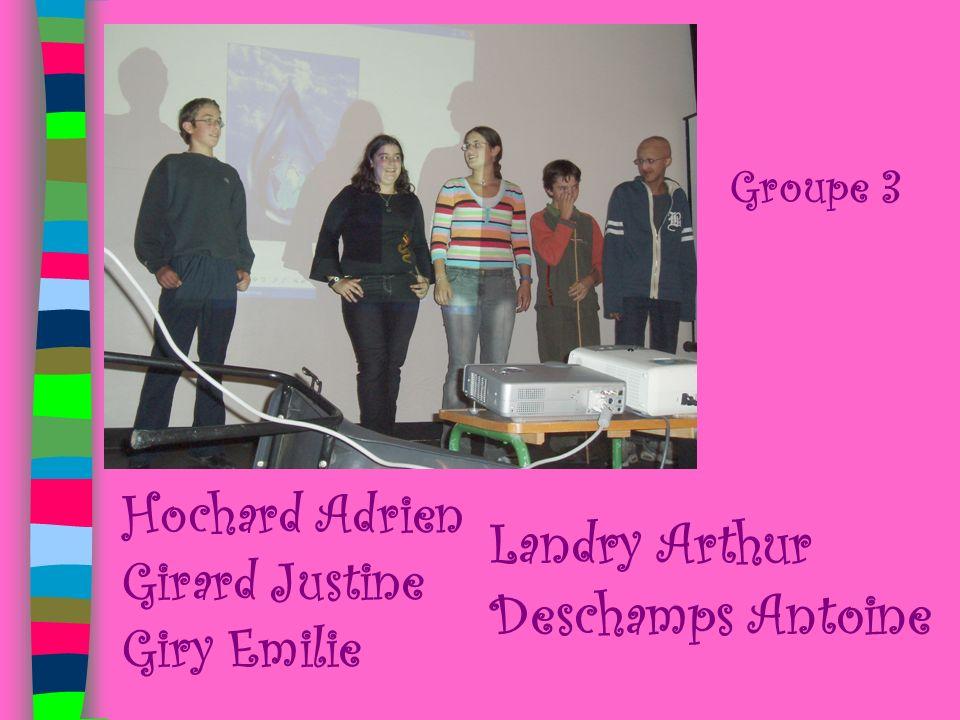 Groupe 3 Hochard Adrien Girard Justine Giry Emilie Landry Arthur Deschamps Antoine