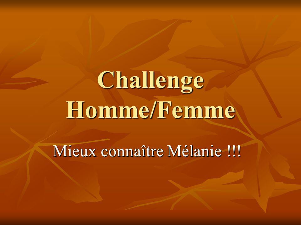Challenge Homme/Femme Mieux connaître Mélanie !!!