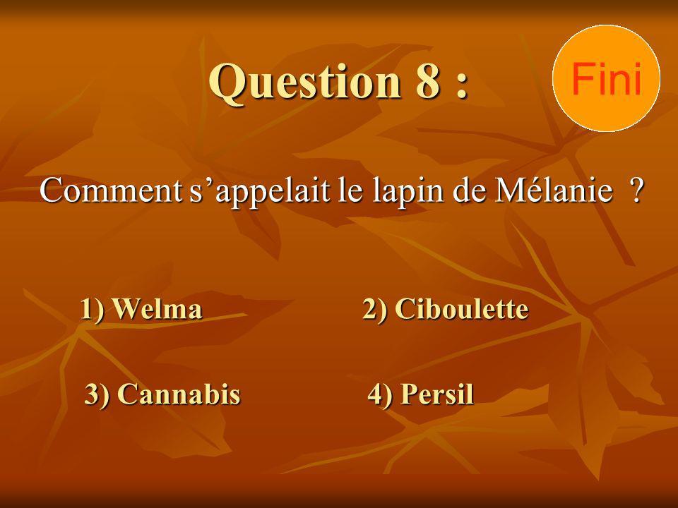 Question 8 : Comment sappelait le lapin de Mélanie ? 1) Welma 3) Cannabis 2) Ciboulette 4) Persil 302928272625242322212019181716151413121110 9876 5432