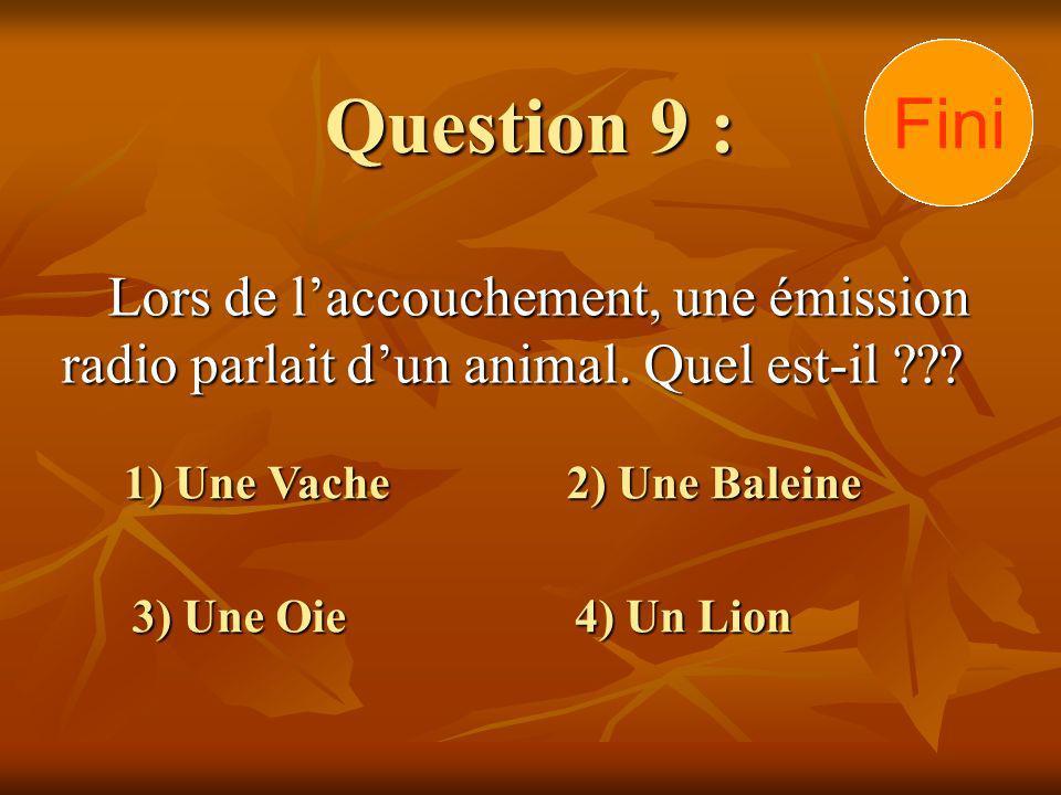 Question 9 : Lors de laccouchement, une émission radio parlait dun animal. Quel est-il ??? Lors de laccouchement, une émission radio parlait dun anima