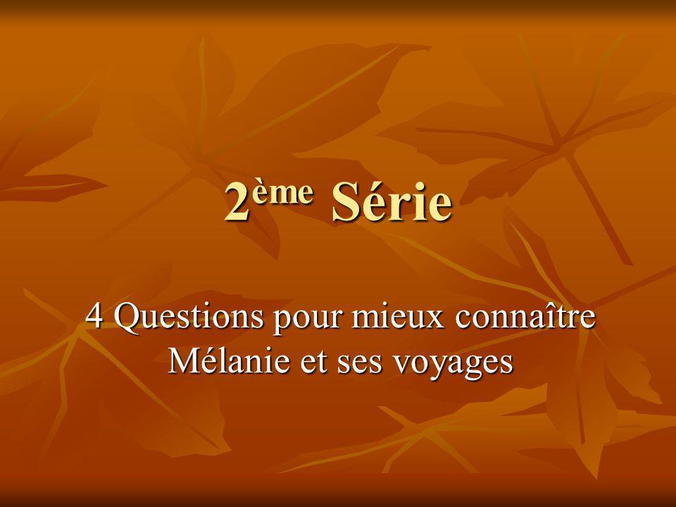 2 ème Série 4 Questions pour mieux connaître Mélanie et ses voyages