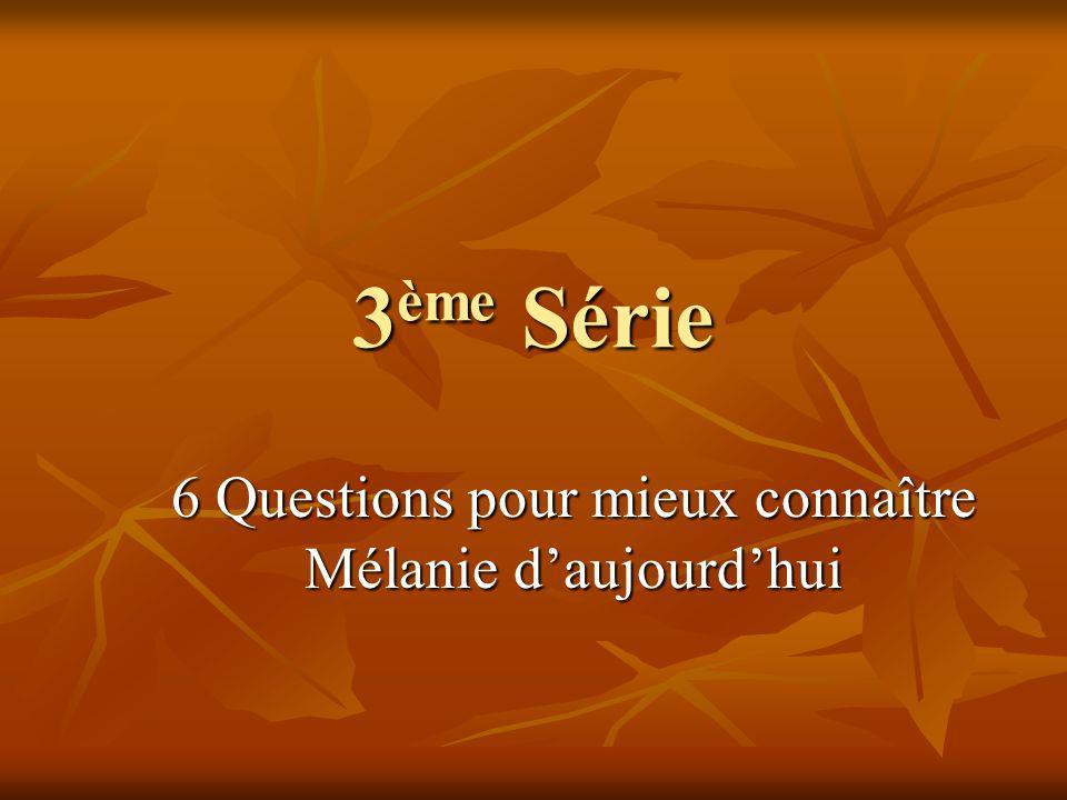 3 ème Série 6 Questions pour mieux connaître Mélanie daujourdhui