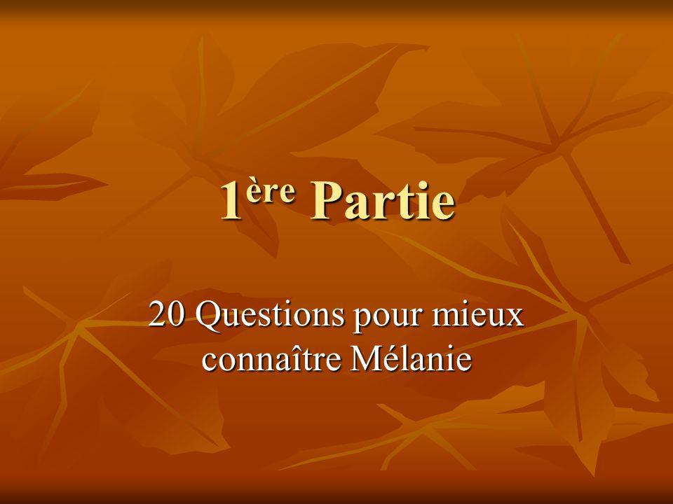 1 ère Partie 20 Questions pour mieux connaître Mélanie