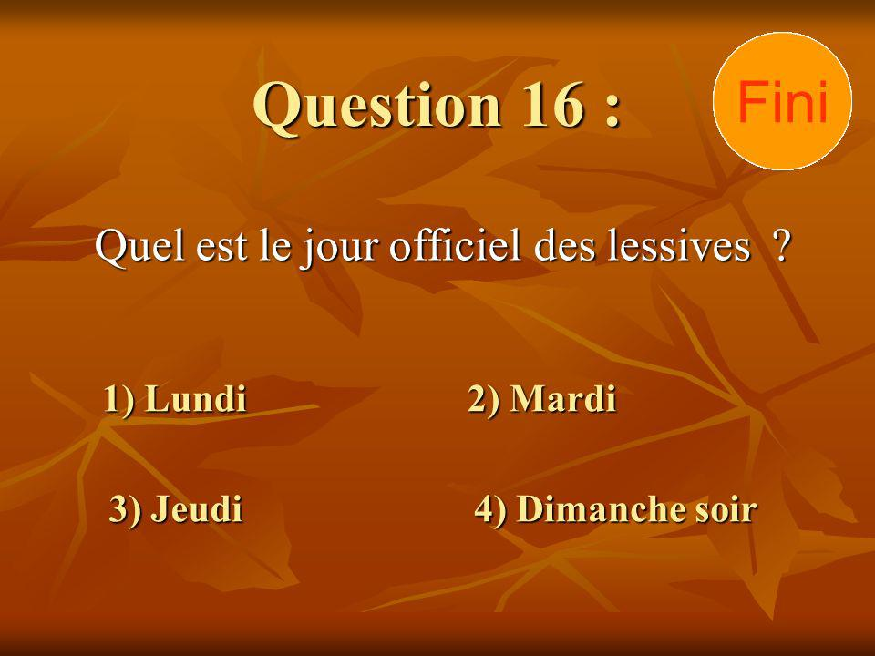 Question 16 : Quel est le jour officiel des lessives .