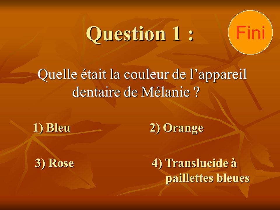 Question 1 : Quelle était la couleur de lappareil dentaire de Mélanie .