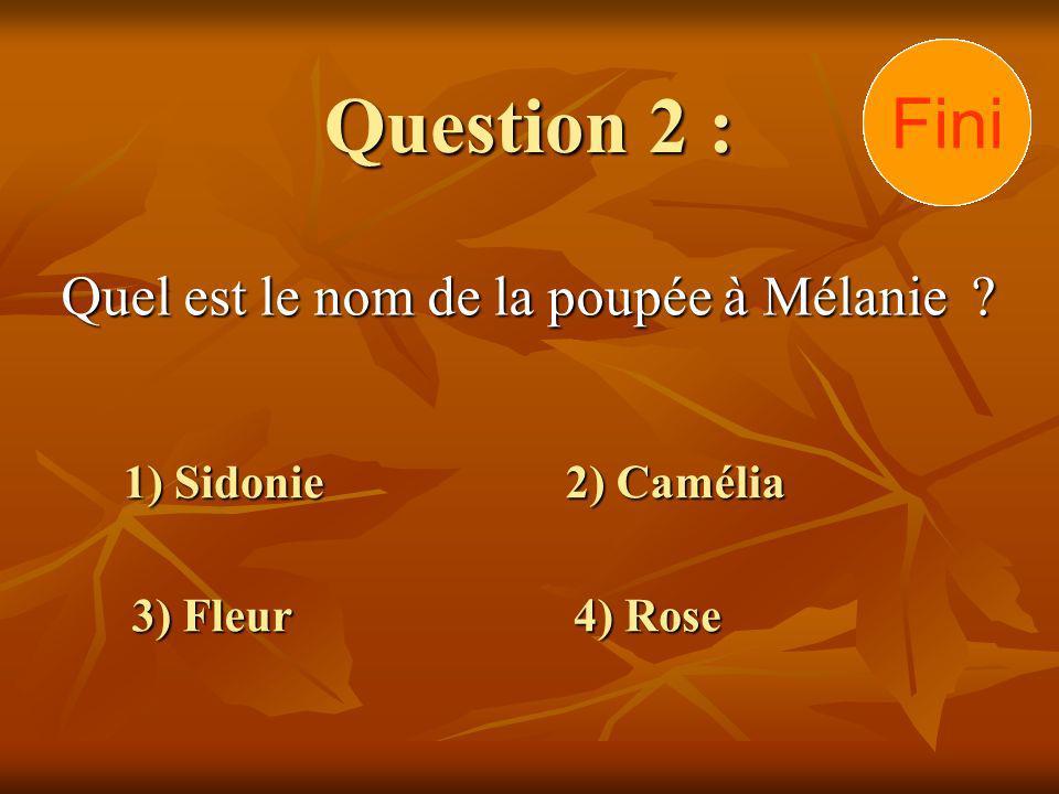 Question 2 : Quel est le nom de la poupée à Mélanie ? 1) Sidonie 3) Fleur 2) Camélia 4) Rose 302928272625242322212019181716151413121110 9876 54321 Fin