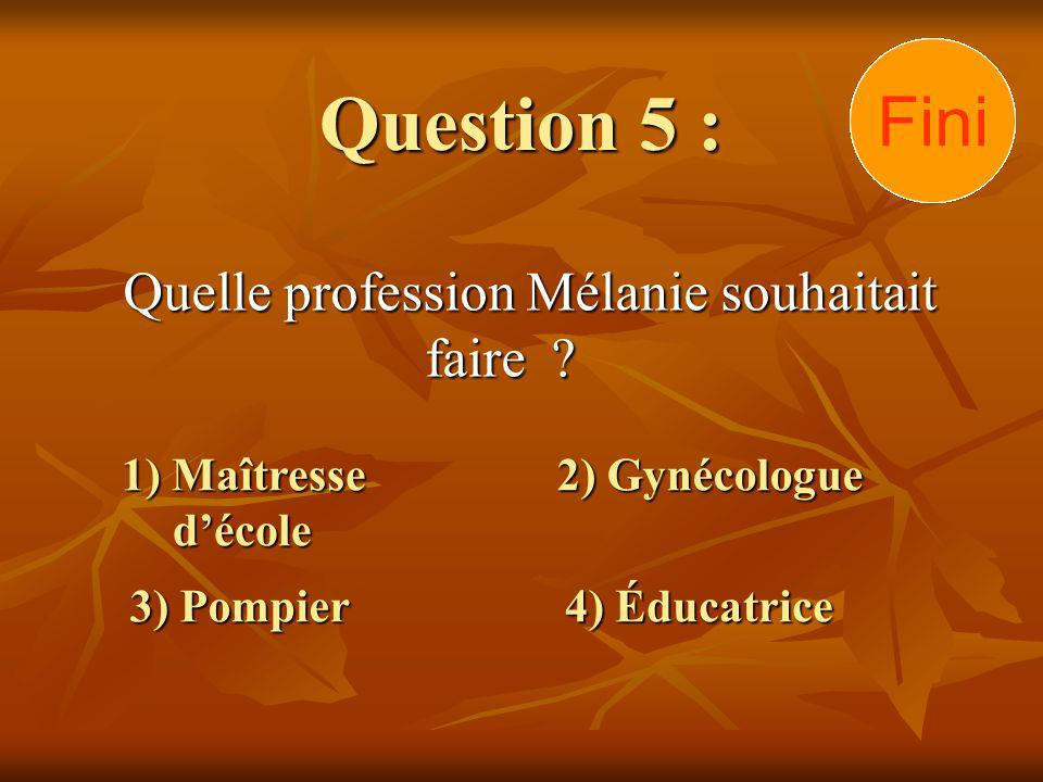 Question 5 : Quelle profession Mélanie souhaitait faire .