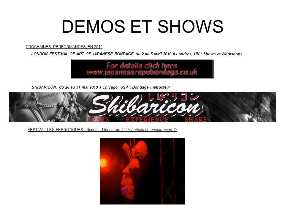 DEMOS ET SHOWS FESTIVAL LES FEEROTIQUES, Rennes, Décembre 2009 ( article de presse page 7) PROCHAINES PERFORMANCES EN 2010 LONDON FESTIVAL OF ART OF J