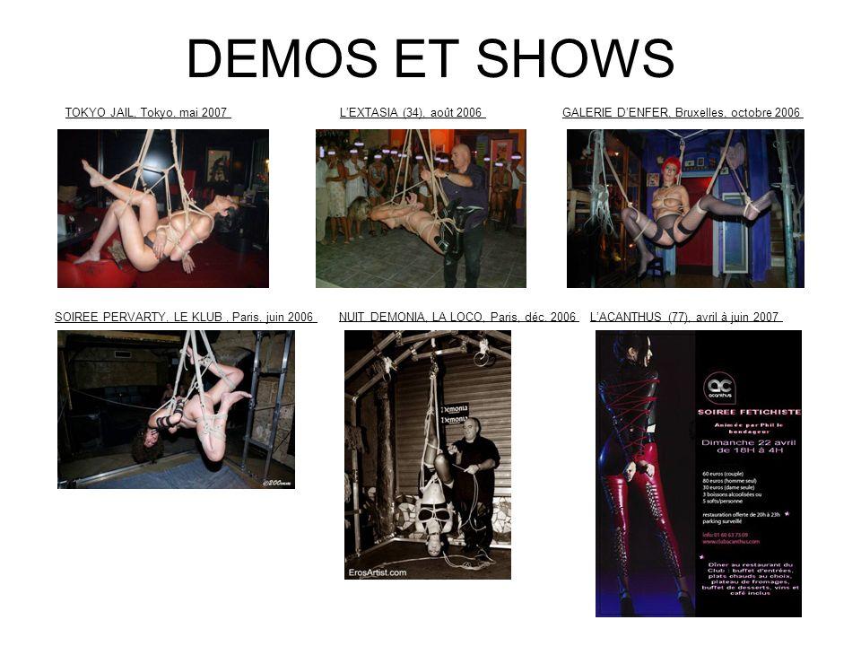 DEMOS ET SHOWS TOKYO JAIL, Tokyo, mai 2007 LEXTASIA (34), août 2006 GALERIE DENFER, Bruxelles, octobre 2006 SOIREE PERVARTY, LE KLUB, Paris, juin 2006
