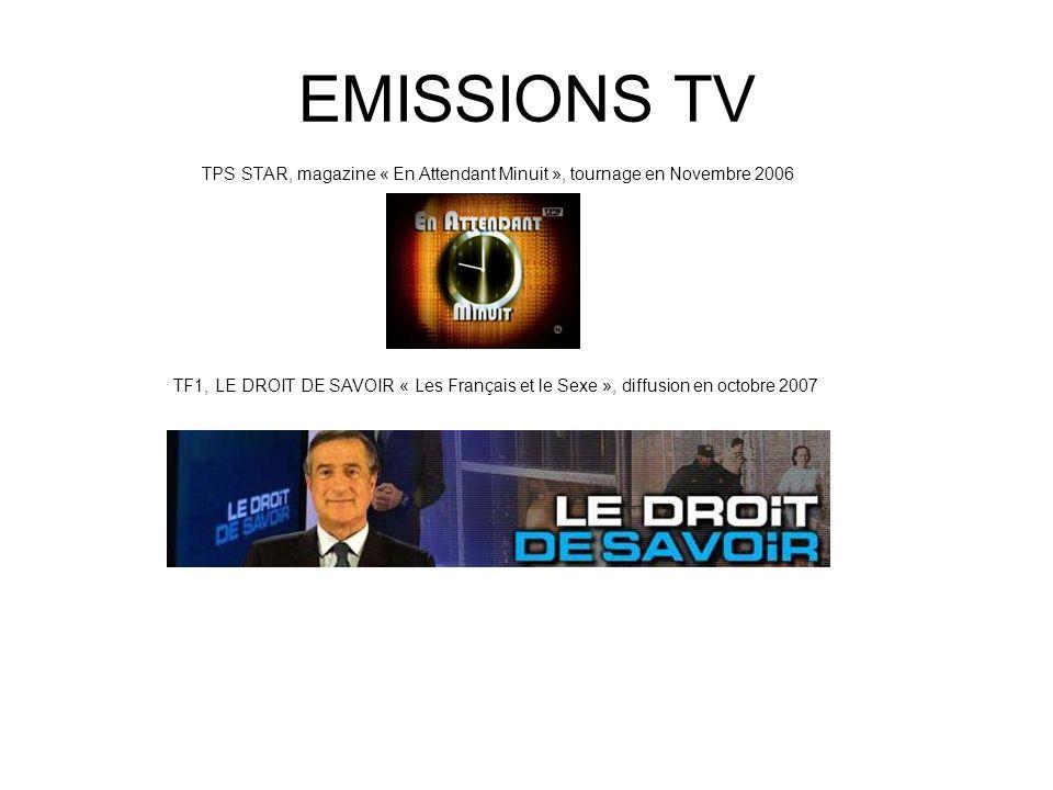 EMISSIONS TV TPS STAR, magazine « En Attendant Minuit », tournage en Novembre 2006 TF1, LE DROIT DE SAVOIR « Les Français et le Sexe », diffusion en o