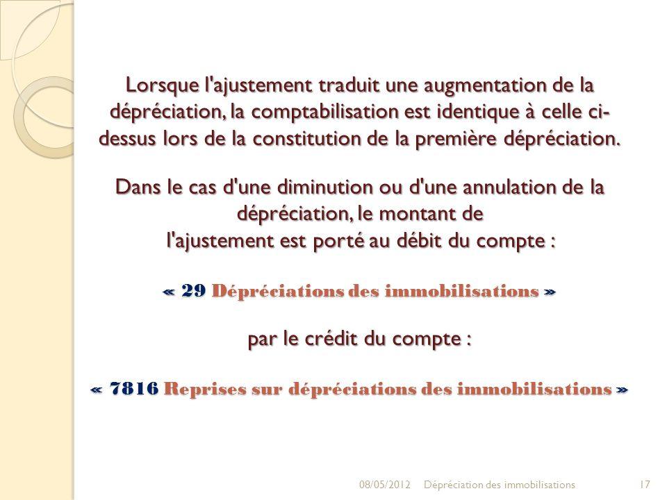 Lorsque l'ajustement traduit une augmentation de la dépréciation, la comptabilisation est identique à celle ci- dessus lors de la constitution de la p
