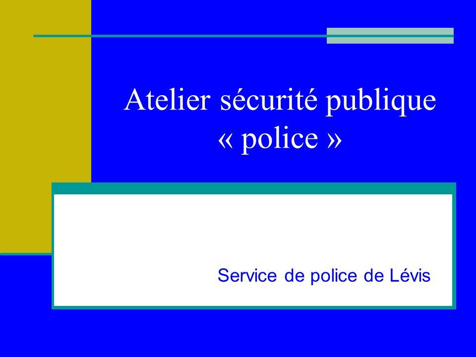 Atelier sécurité publique « police » Service de police de Lévis