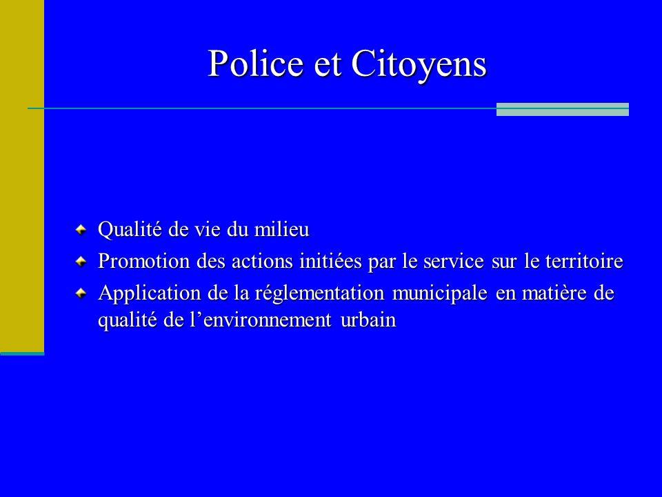 Police et Citoyens Qualité de vie du milieu Promotion des actions initiées par le service sur le territoire Application de la réglementation municipal