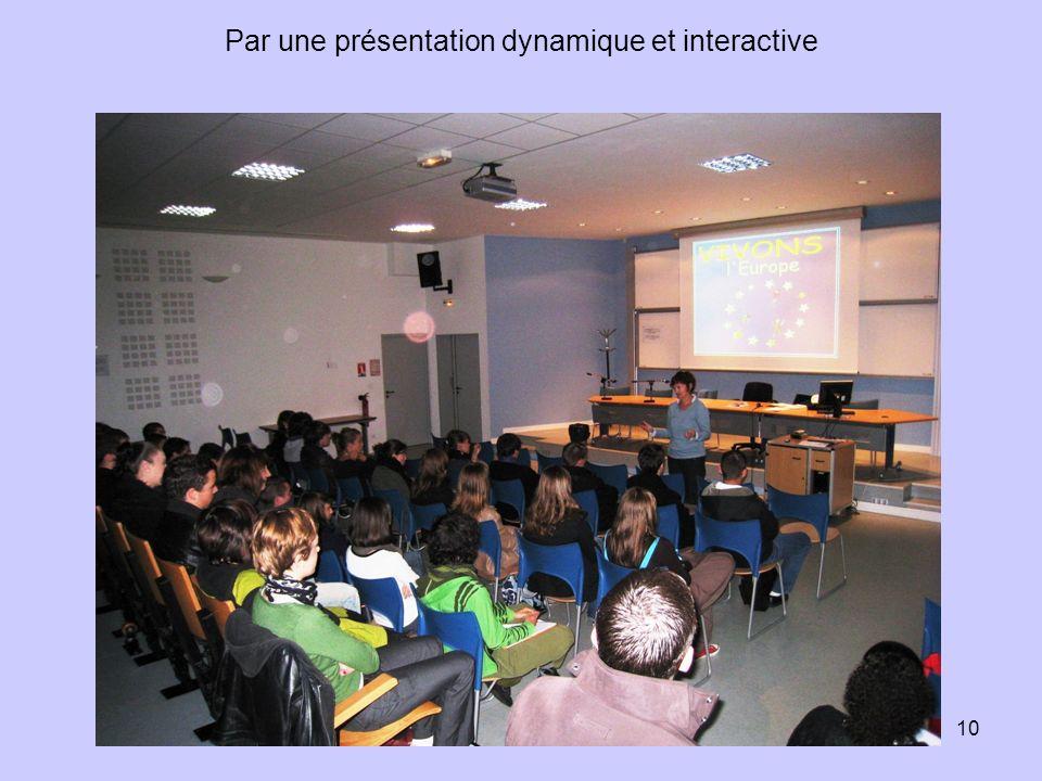 10 Par une présentation dynamique et interactive