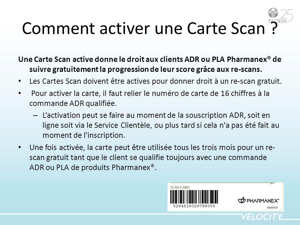 Comment activer une Carte Scan ? Une Carte Scan active donne le droit aux clients ADR ou PLA Pharmanex® de suivre gratuitement la progression de leur
