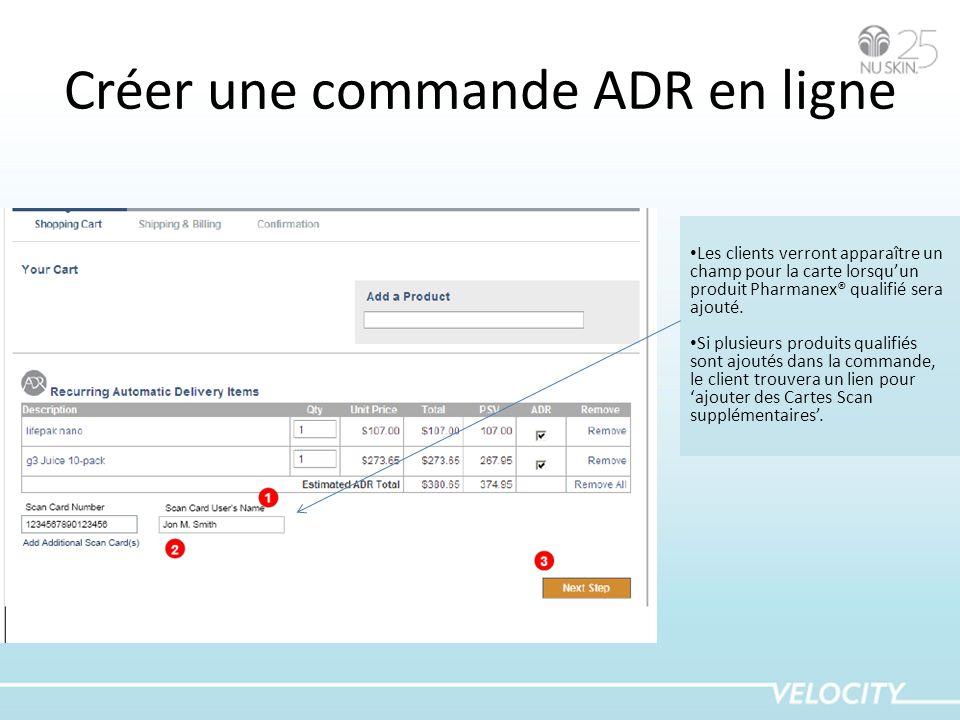 Créer une commande ADR en ligne Les clients verront apparaître un champ pour la carte lorsquun produit Pharmanex® qualifié sera ajouté. Si plusieurs p